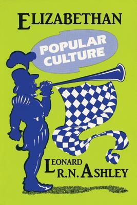 Elizabethan Popular Culture - Ashley, Leonard R N