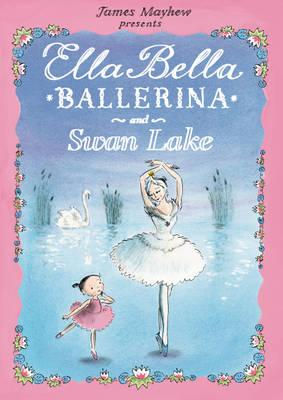 Ella Bella Ballerina and Swan Lake - Mayhew, James
