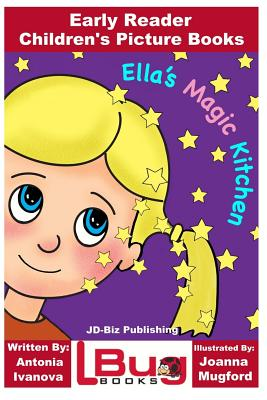 Ella's Magic Kitchen - Early Reader - Children's Picture Books - Davidson, John, and Ivanova, Antonia