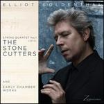 "Elliot Goldenthal: String Quartet No. 1 ""The Stone Cutters""; Early Chamber Works"