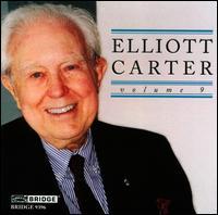 Elliott Carter Edition, Vol. 9 - Charles Rosen (piano); David Starobin (guitar); Rosalind Rees (soprano); Slowind Wind Quintet; Steven Beck (piano);...
