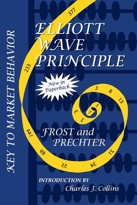 Elliott Wave Principle: Key to Market Behavior - Prechter, Robert R, Jr., and Collins, Charles J (Introduction by), and Frost, A J