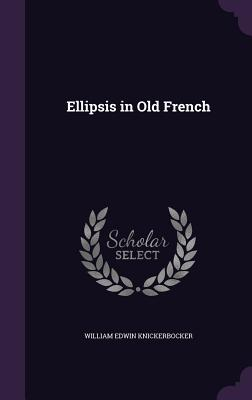 Ellipsis in Old French - Knickerbocker, William Edwin