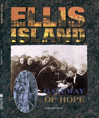 Ellis Island: Gateway of Hope - Burdick, John
