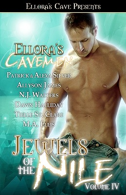 Ellora's Cavemen: Jewels of the Nile IV - Ellis, M a, and James, Allyson, and Halliday, Dawn