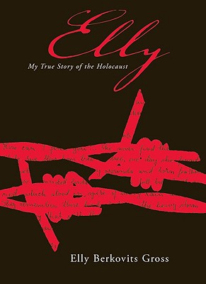 Elly: My True Story of the Holocaust - Gross, Elly Berkovits
