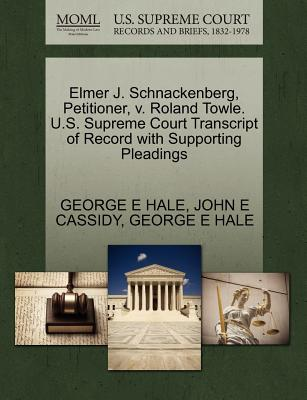 Elmer J. Schnackenberg, Petitioner, V. Roland Towle. U.S. Supreme Court Transcript of Record with Supporting Pleadings - Hale, George E, and Cassidy, John E