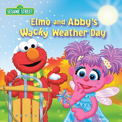 Elmo and Abby's Wacky Weather Day - Brannon, Tom (Illustrator), and Kleinberg, Naomi (Adapted by)