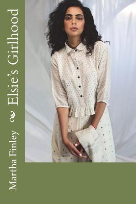 Elsie's Girlhood - Finley, Martha