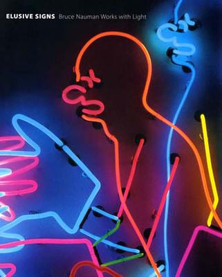 Elusive Signs: Bruce Nauman Works with Light - Ketner, Joseph D, II, and Kraynak, Janet, and Volk, Gregory