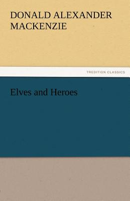 Elves and Heroes - MacKenzie, Donald Alexander