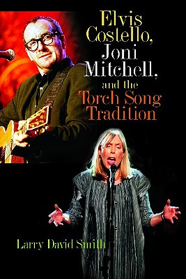 Elvis Costello, Joni Mitchell, and the Torch Song Tradition - Smith, Larry David