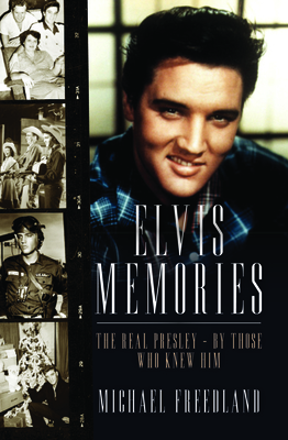 Elvis Memories: The real Elvis Presley recalled by those who knew him - Freedland, Michael