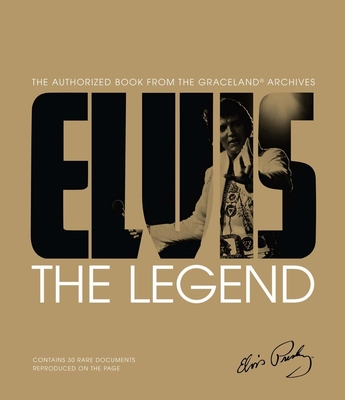 Elvis: The Legend: The Authorized Book from the Graceland(r) Archives - Gaar, Gillian G