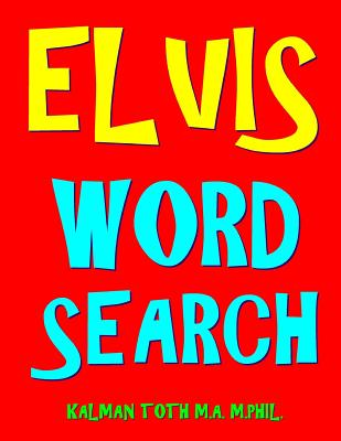 Elvis Word Search: 133 Extra Large Print Entertaining Themed Puzzles - Toth M a M Phil, Kalman
