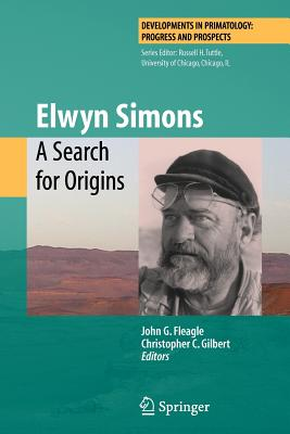 Elwyn Simons: A Search for Origins - Fleagle, John G (Editor), and Gilbert, Christopher C (Editor)