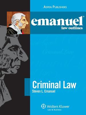 Emanuel Law Outlines: Criminal Law - Emanuel, Steven