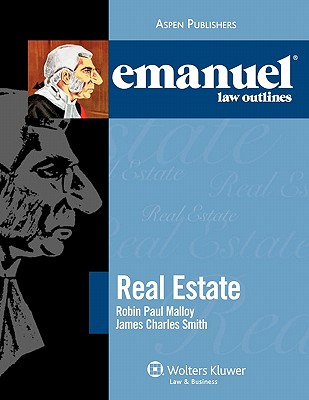 Emanuel Law Outlines: Real Estate - Malloy, Robin Paul, Professor, and Smith, James Charles, Professor