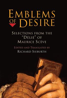 """Emblems of Desire: Selections from the """"delie"""" of Maurice Sceve - Sieburth, Richard (Translated by)"""
