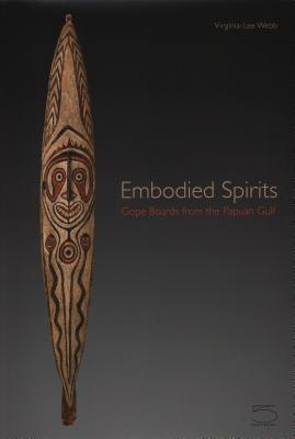 Embodied Spirits - Gope Boards from the Papuan Gulf - Webb, Virginia-Lee (Editor)