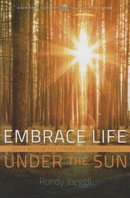 Embrace Life Under the Sun: God's Wisdom from Ecclesiastes - Jaeggli, Randy