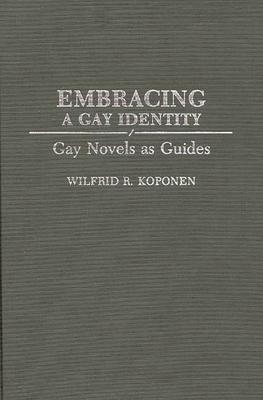 Embracing a Gay Identity: Gay Novels as Guides - Koponen, Wilfrid R, Ph.D.
