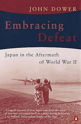 Embracing Defeat: Japan in the Aftermath of World War II - Dower, John W.