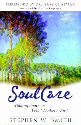 Embracing Soul Care: Making Space for What Matters Most - Smith, Stephen W, and Chapman, Gary