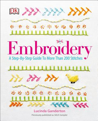 Embroidery: A Step-By-Step Guide to More Than 200 Stitches - DK