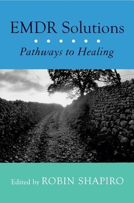 Emdr Solutions: Pathways to Healing - Shapiro, Robin, Dr. (Editor)