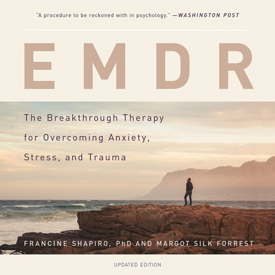 Emdr: The Breakthrough Therapy for Overcoming Anxiety, Stress, and Trauma - Shapiro Phd, Francine, and Forrest, Margot Silk