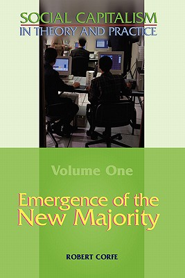 Emergence of the New Majority--Volume 1 of Social Capitalism in Theory and Practice - Corfe, Robert