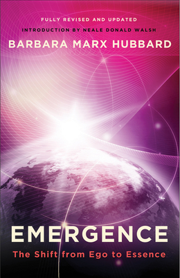 Emergence: The Shift from Ego to Essence - Hubbard, Barbara Marx, and Walsch, Neale Donald (Introduction by)