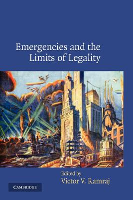 Emergencies and the Limits of Legality - Ramraj, Victor V. (Editor)