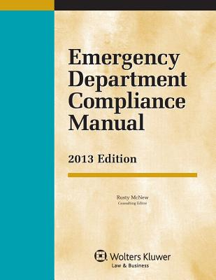 Emergency Department Compliance Manual, 2013 Edition - McNew, Consulting Editor, and McNew, Rusty