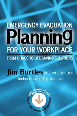 Emergency Evacuation Planning for Your Workplace: From Chaos to Life-Saving Solutions - Burtles, Jim