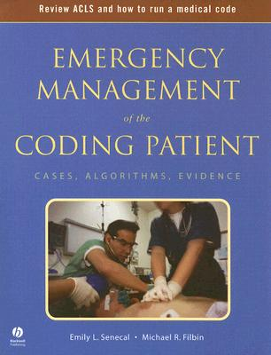 Emergency Management of the Coding Patient: Cases, Algorithms, Evidence - Senecal, Emily L, and Filbin, Michael R