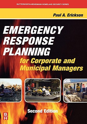 Emergency Response Planning for Corporate and Municipal Managers - Erickson, Paul A