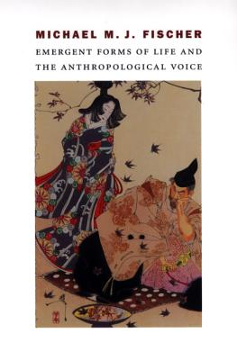 Emergent Forms of Life and the Anthropological Voice - Fischer, Michael M J
