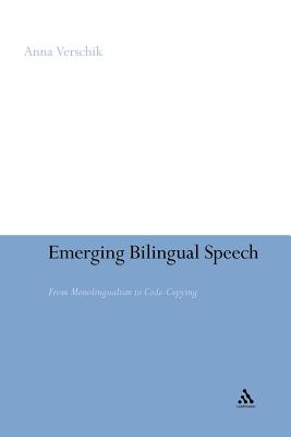 Emerging Bilingual Speech: From Monolingualism to Code-Copying - Verschik, Anna
