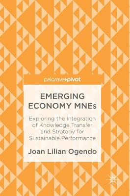 Emerging Economy Mnes: Exploring the Integration of Knowledge Transfer and Strategy for Sustainable Performance - Ogendo, Joan Lilian
