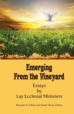 Emerging from the Vineyard: Essays by Lay Ecclesial Ministers - O'Brien, Maureen R (Editor), and Yanos, Susan (Editor)