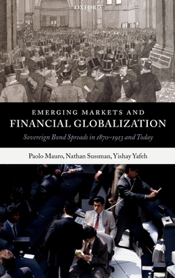 Emerging Markets and Financial Globalization: Sovereign Bond Spreads in 1870-1913 and Today - Mauro, Paolo, and Sussman, Nathan, and Yafeh, Yishay