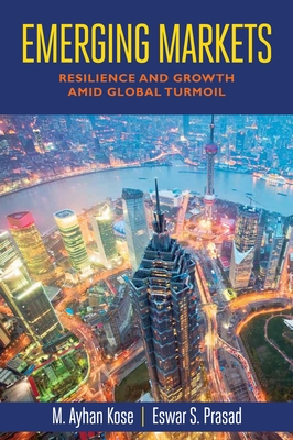Emerging Markets: Resilience and Growth Amid Global Turmoil - Kose, M Ayhan, and Prasad, Eswar S.
