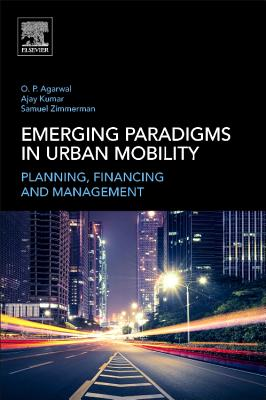 Emerging Paradigms in Urban Mobility: Planning, Financing and Management - Agarwal, Om Prakash, and Zimmerman, Samuel, and Kumar, Ajay