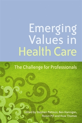 Emerging Values in Health Care: The Challenge for Professionals - De Zulueta, Paquita (Contributions by), and Sweeney, Kieran (Contributions by), and Hurwitz, Brian (Contributions by)