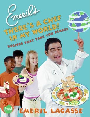 Emeril's There's a Chef in My World!: Recipes That Take You Places -