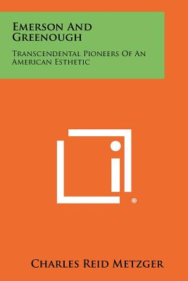 Emerson and Greenough: Transcendental Pioneers of an American Esthetic - Metzger, Charles Reid