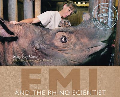 Emi and the Rhino Scientist - Carson, Mary Kay, and Uhlman, Tom (Photographer)