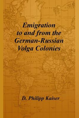 Emigration to and from the German-Russian Volga Colonies - Kaiser, D Philipp